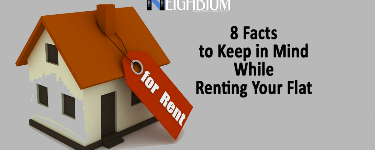 8 Facts to Keep in Mind While Renting Your Flat